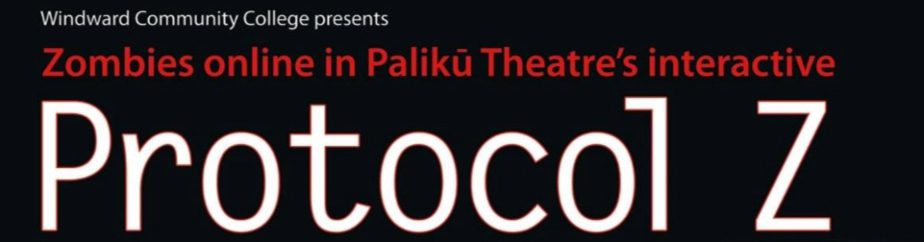 """Windward Community College Presents: Zombies online in Palikū theatre's interactive """"Protocol Z"""""""